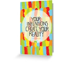 Your intentions create your reality Greeting Card