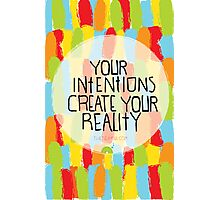 Your intentions create your reality Photographic Print