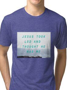 Jesus Took LSD Tri-blend T-Shirt