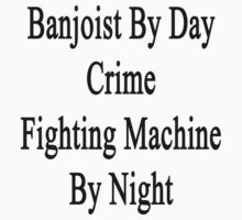 Banjoist By Day Crime Fighting Machine By Night  by supernova23