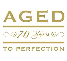 70th birthday Aged To Perfection by thepixelgarden