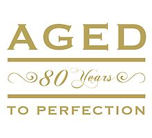 80th birthday Aged To Perfection by thepixelgarden