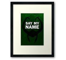 Say my Name - Loki Framed Print