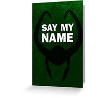 Say my Name - Loki Greeting Card