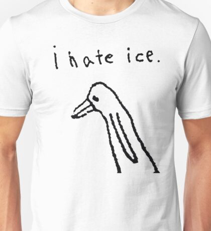 i hate ice. Unisex T-Shirt