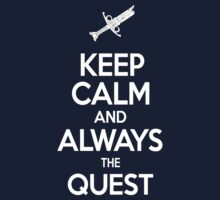 Keep Calm and Always the Quest! by Brittany Cofer