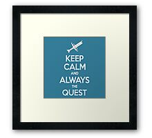 Keep Calm and Always the Quest! Framed Print