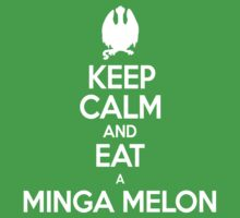 Keep Calm and Eat a Minga Melon by Brittany Cofer