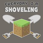 Everyday I'm Shoveling by thehookshot