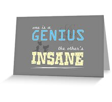 One is a Genius... The Other's Insane! Greeting Card