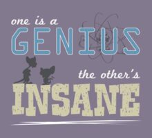 One is a Genius... The Other's Insane! T-Shirt