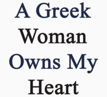 A Greek Woman Owns My Heart  by supernova23