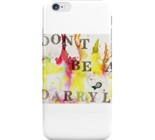 Don't be a Darryl iPhone Case/Skin