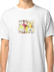 Don't be a Darryl Classic T-Shirt