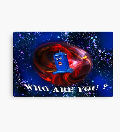Who Are you  Canvas Print