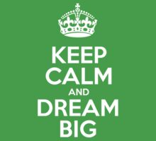 Keep Calm and Dream Big - White Crown by sitnica