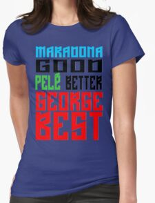 Maradona good, Pelè better, George... BEST T-Shirt