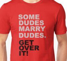 Some Dudes Marry Dudes, Get Over It. Unisex T-Shirt