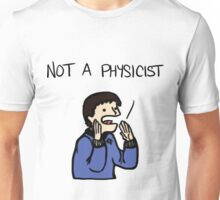 I'm a doctor, not a physicist Unisex T-Shirt