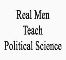 Real Men Teach Political Science  by supernova23