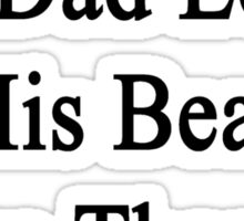 I Think My Dad Loves His Bear More Than He Loves Me  Sticker
