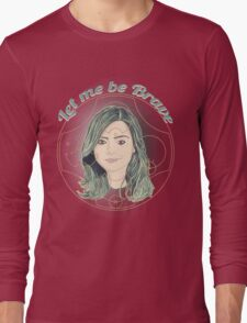 LET ME BE BRAVE Long Sleeve T-Shirt