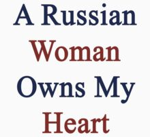A Russian Woman Owns My Heart by supernova23