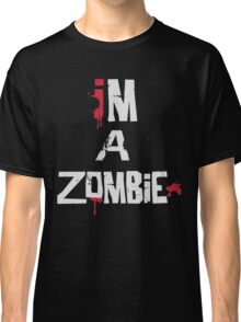 I'm A Zombie Classic T-Shirt
