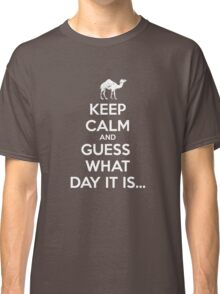 Keep Calm and Guess What Day It Is... Classic T-Shirt