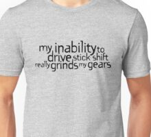 My inability to drive stick shift really grinds my gears Unisex T-Shirt