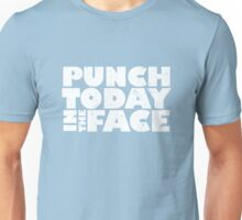 Punch today in the face Unisex T-Shirt