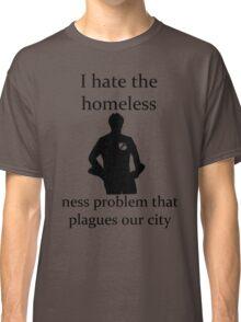 I hate the homeless- Classic T-Shirt