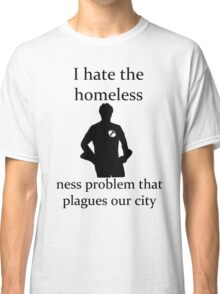 I hate the homeless- Classic T-Shirt