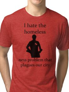 I hate the homeless- Tri-blend T-Shirt