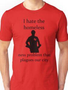 I hate the homeless- Unisex T-Shirt
