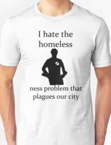 I hate the homeless- Unisex T-Shirt