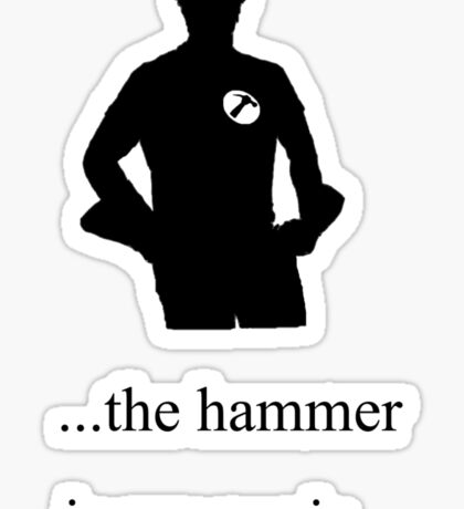 ...the hammer is my penis Sticker