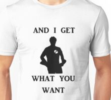 And I get what you want Unisex T-Shirt