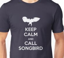 Keep calm and call Songbird Unisex T-Shirt