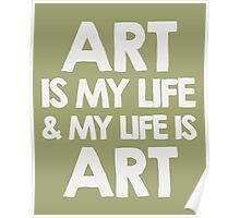 Art is my life and my life is art Poster