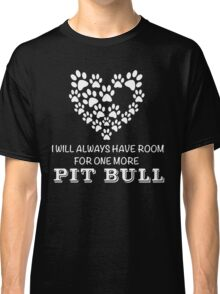 I Will Always Have Room For One More Pit Bull Classic T-Shirt