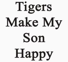 Tigers Make My Son Happy  by supernova23