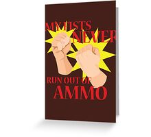 MY FISTS NEVER RUN OUT OF AMMO Greeting Card