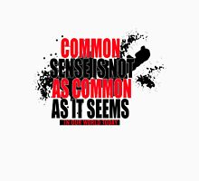 Common sense is not as common as it seems in our world today Unisex T-Shirt