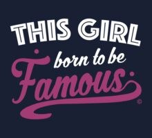 This Girl Born To Be Famous by dprowd