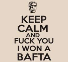 Keep calm and FUCK YOU I WON A BAFTA by KaterinaSH