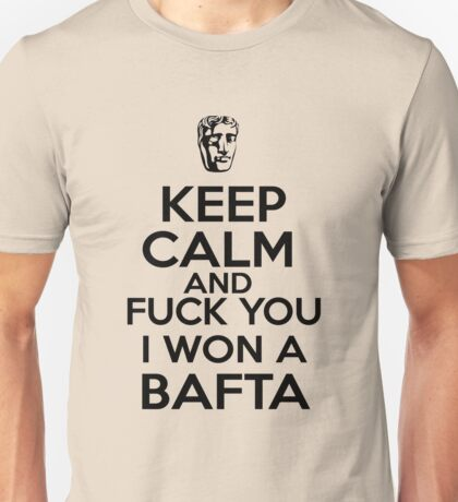 Keep calm and FUCK YOU I WON A BAFTA Unisex T-Shirt