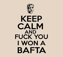 Keep calm and FUCK YOU I WON A BAFTA Unisex T-Shirt