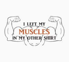 I Left My Muscles .... Kids Tee