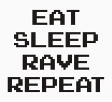EAT SLEEP RAVE REPEAT by SuperConnected